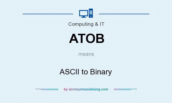 What does ATOB mean? It stands for ASCII to Binary