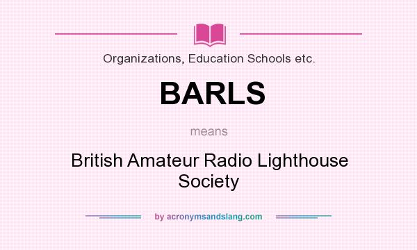 What does BARLS mean? It stands for British Amateur Radio Lighthouse Society