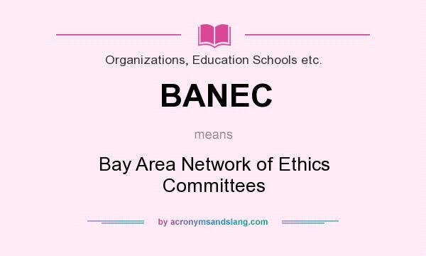 What does BANEC mean? It stands for Bay Area Network of Ethics Committees
