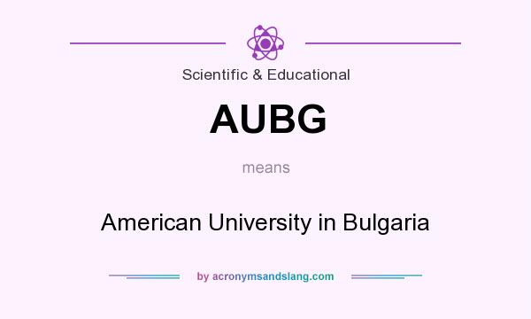 What does AUBG mean? It stands for American University in Bulgaria