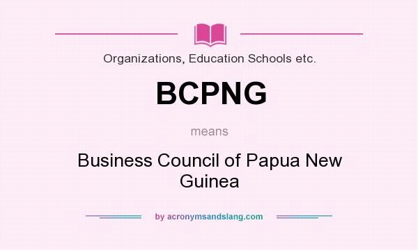 What does BCPNG mean? It stands for Business Council of Papua New Guinea