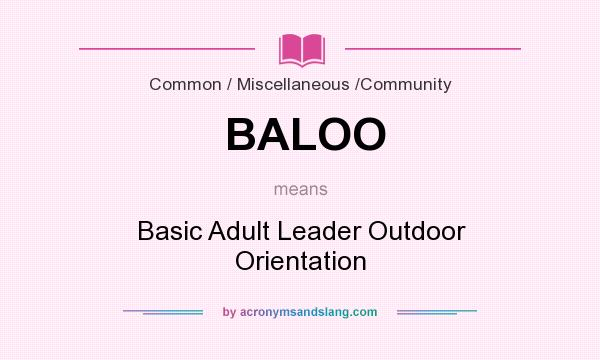 What does BALOO mean? It stands for Basic Adult Leader Outdoor Orientation