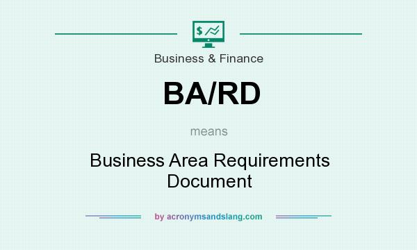 What does BA/RD mean? It stands for Business Area Requirements Document