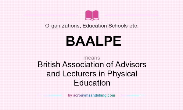 What does BAALPE mean? It stands for British Association of Advisors and Lecturers in Physical Education