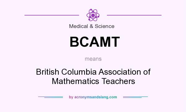 What does BCAMT mean? It stands for British Columbia Association of Mathematics Teachers