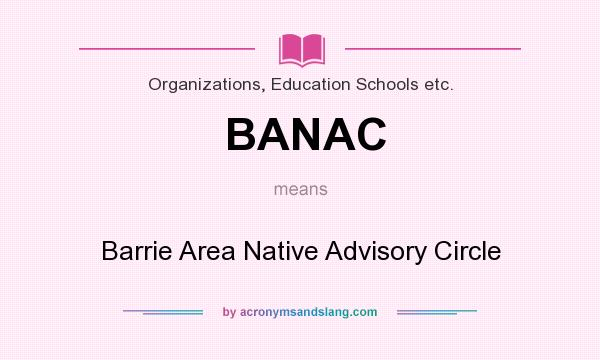 What does BANAC mean? It stands for Barrie Area Native Advisory Circle