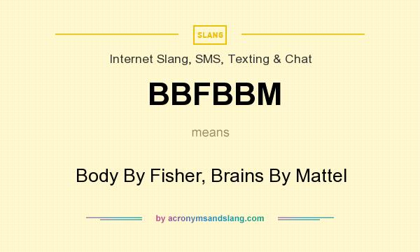 What does BBFBBM mean? It stands for Body By Fisher, Brains By Mattel