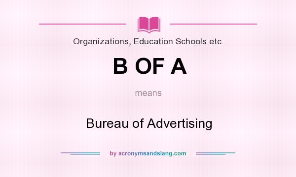 What does B OF A mean? It stands for Bureau of Advertising