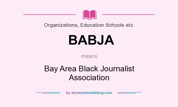 What does BABJA mean? It stands for Bay Area Black Journalist Association