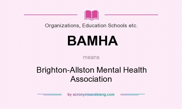 What does BAMHA mean? It stands for Brighton-Allston Mental Health Association