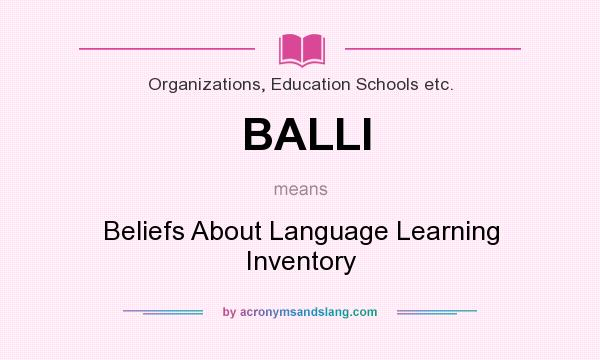 What does BALLI mean? It stands for Beliefs About Language Learning Inventory