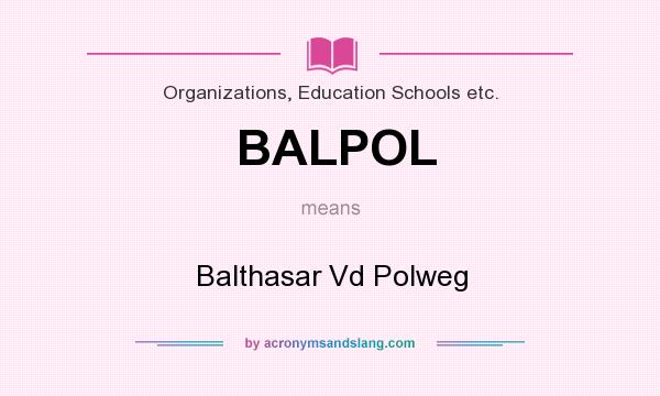 What does BALPOL mean? It stands for Balthasar Vd Polweg