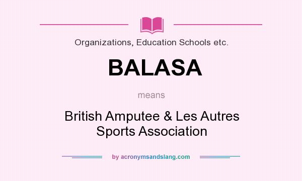 What does BALASA mean? It stands for British Amputee & Les Autres Sports Association