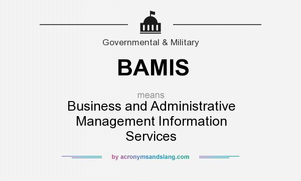 What does BAMIS mean? It stands for Business and Administrative Management Information Services