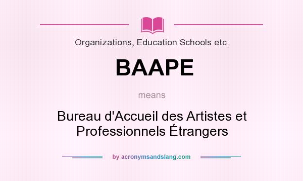 What does BAAPE mean? It stands for Bureau d`Accueil des Artistes et Professionnels Étrangers