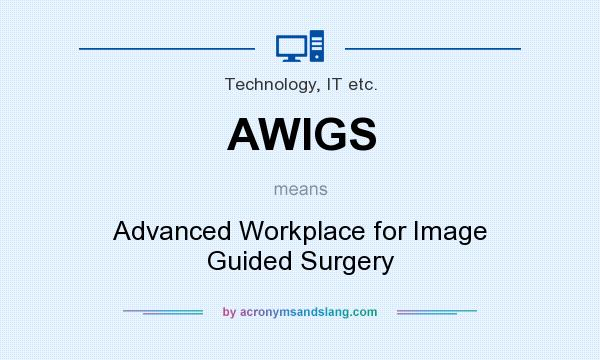 What does AWIGS mean? It stands for Advanced Workplace for Image Guided Surgery