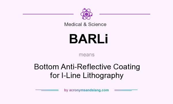 What does BARLi mean? It stands for Bottom Anti-Reflective Coating for I-Line Lithography