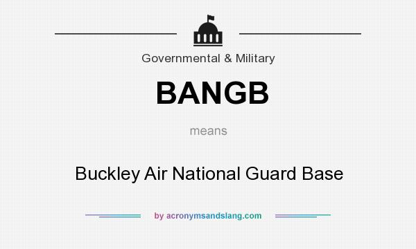 What does BANGB mean? It stands for Buckley Air National Guard Base