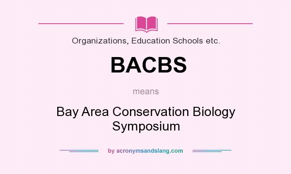 What does BACBS mean? It stands for Bay Area Conservation Biology Symposium