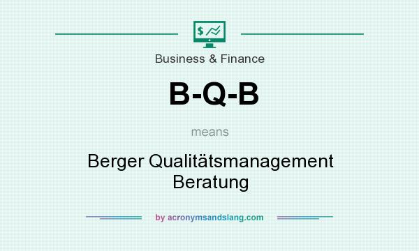 What does B-Q-B mean? It stands for Berger Qualitätsmanagement Beratung