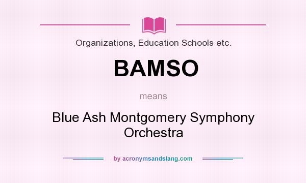 What does BAMSO mean? It stands for Blue Ash Montgomery Symphony Orchestra