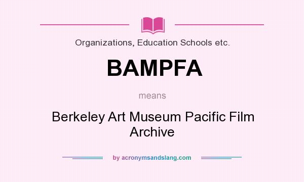 What does BAMPFA mean? It stands for Berkeley Art Museum Pacific Film Archive