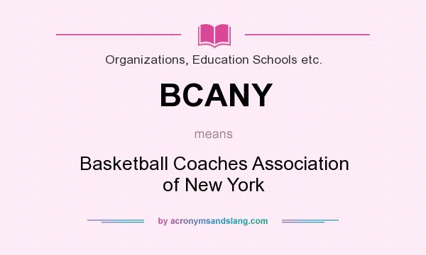 What does BCANY mean? It stands for Basketball Coaches Association of New York