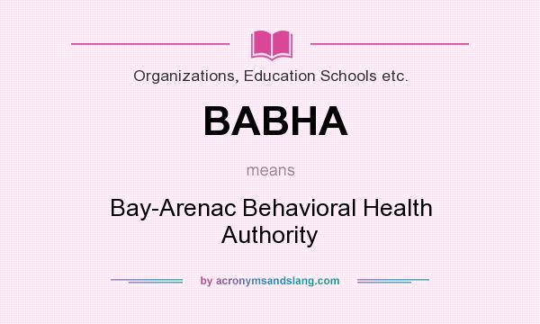What does BABHA mean? It stands for Bay-Arenac Behavioral Health Authority