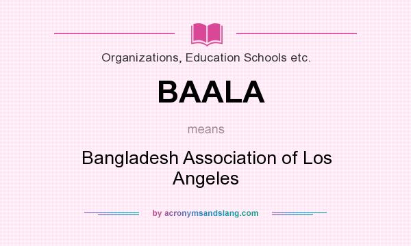 What does BAALA mean? It stands for Bangladesh Association of Los Angeles