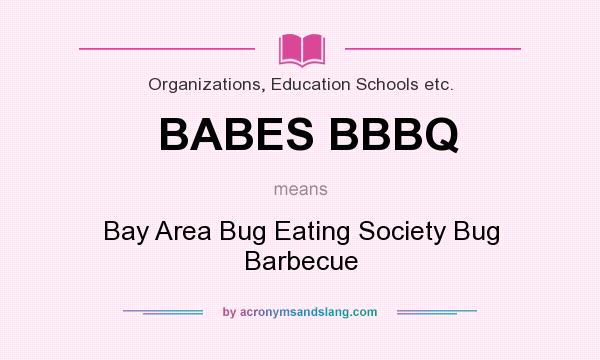 What does BABES BBBQ mean? It stands for Bay Area Bug Eating Society Bug Barbecue