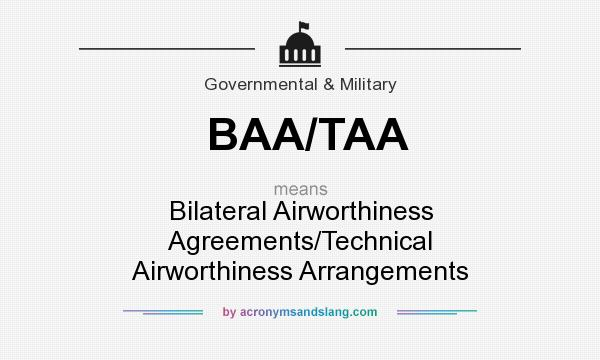 What does BAA/TAA mean? It stands for Bilateral Airworthiness Agreements/Technical Airworthiness Arrangements