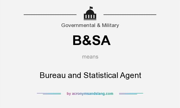 What does B&SA mean? It stands for Bureau and Statistical Agent