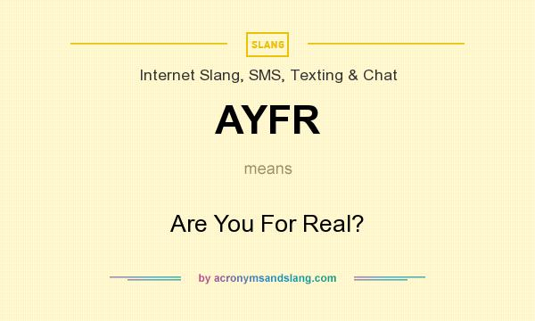 What does AYFR mean? It stands for Are You For Real?