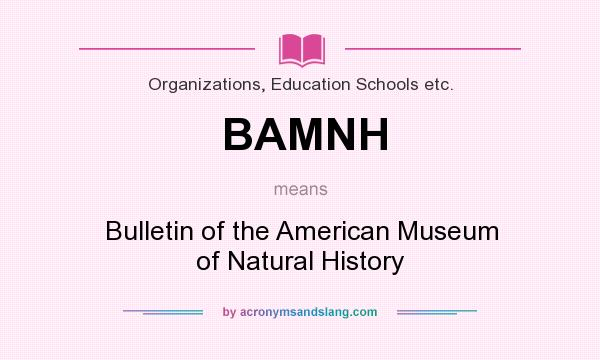 What does BAMNH mean? It stands for Bulletin of the American Museum of Natural History