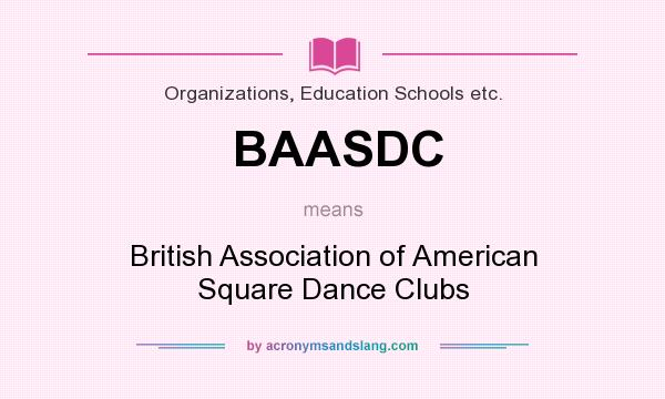 What does BAASDC mean? It stands for British Association of American Square Dance Clubs