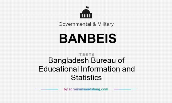 What does BANBEIS mean? It stands for Bangladesh Bureau of Educational Information and Statistics