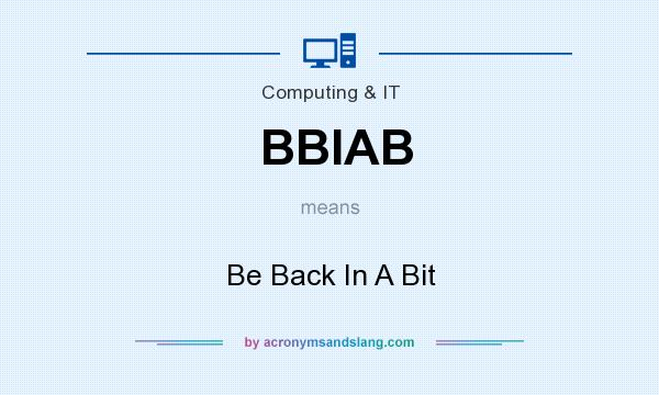 What does BBIAB mean? It stands for Be Back In A Bit
