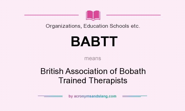 What does BABTT mean? It stands for British Association of Bobath Trained Therapists