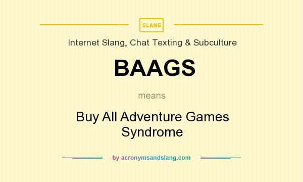 What does BAAGS mean? It stands for Buy All Adventure Games Syndrome
