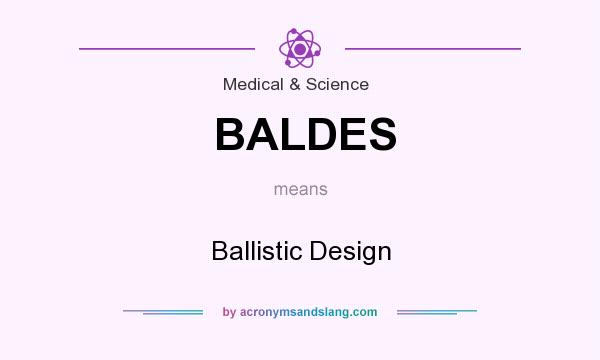 What does BALDES mean? It stands for Ballistic Design