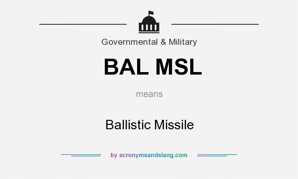 What does BAL MSL mean? It stands for Ballistic Missile