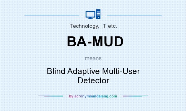 What does BA-MUD mean? It stands for Blind Adaptive Multi-User Detector