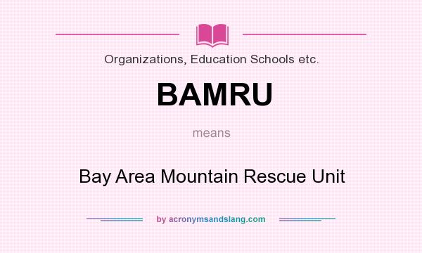 What does BAMRU mean? It stands for Bay Area Mountain Rescue Unit