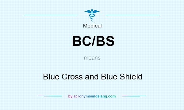 What does BC/BS mean? It stands for Blue Cross and Blue Shield