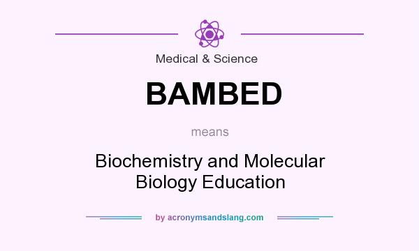What does BAMBED mean? It stands for Biochemistry and Molecular Biology Education