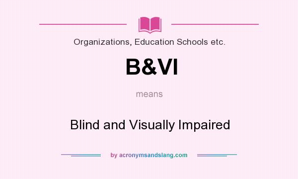 What does B&VI mean? It stands for Blind and Visually Impaired
