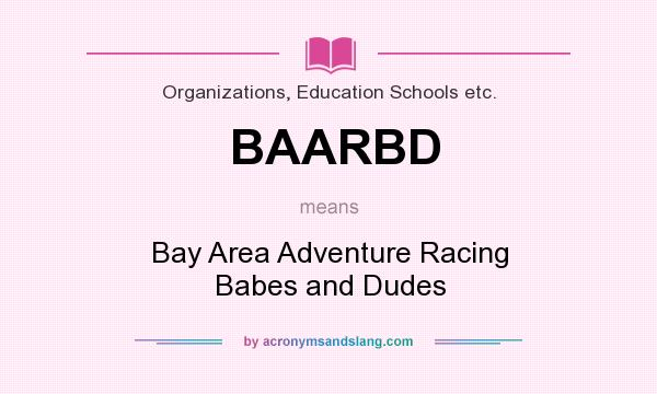 What does BAARBD mean? It stands for Bay Area Adventure Racing Babes and Dudes