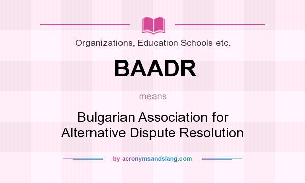 What does BAADR mean? It stands for Bulgarian Association for Alternative Dispute Resolution