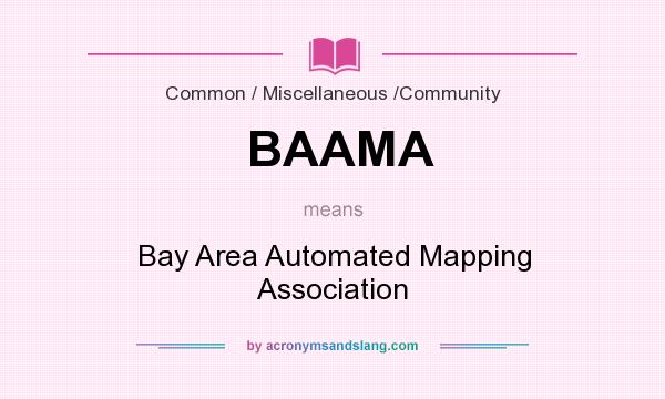 What does BAAMA mean? It stands for Bay Area Automated Mapping Association