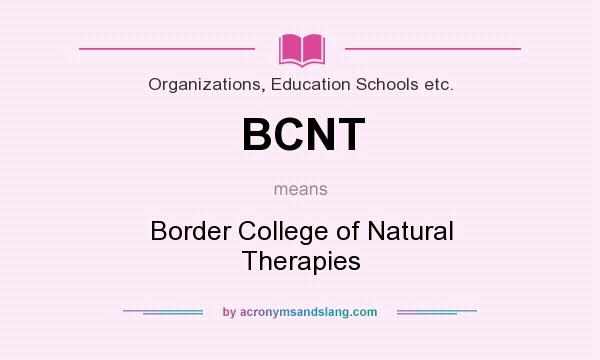 What does BCNT mean? It stands for Border College of Natural Therapies